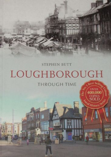 Loughborough Through Time, by Stephen Butt